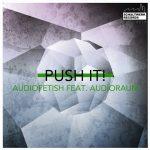 Audiofetish feat. Audioraum – Push It!